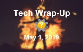 Tech Wrap-Up 5-1-2019