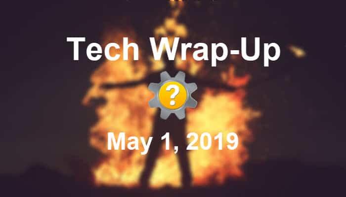 Tech Wrap-Up 5-1-2019