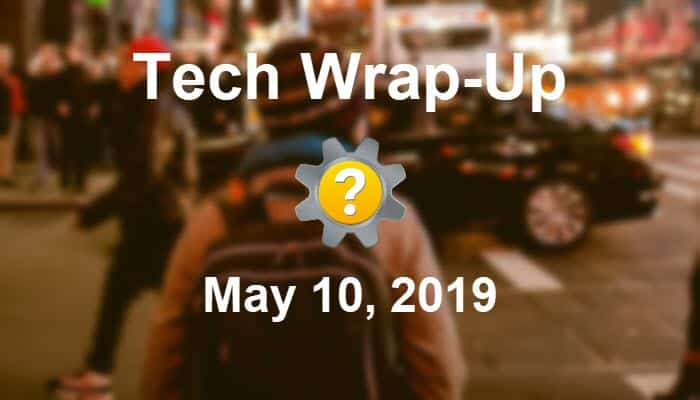Tech Wrap-Up 5-10-2019