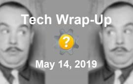 Tech Wrap-Up 5-14-2019