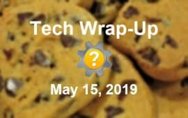 Tech Wrap-Up 5-15-2019