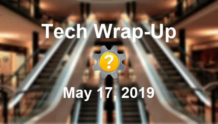 Tech Wrap-Up 5-17-2019