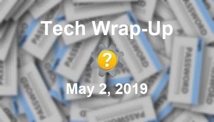 Tech Wrap-Up 5-2-2019
