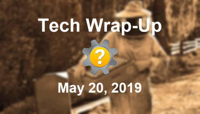Tech Wrap-Up 5-20-2019