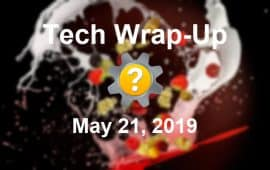Tech Wrap-Up 5-21-2019
