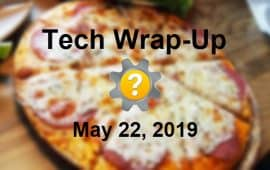 Tech Wrap-Up 5-22-2019