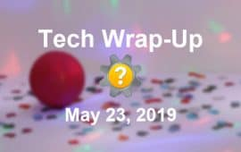 Tech Wrap-Up 5-23-2019