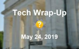 Tech Wrap-Up 5-24-2019