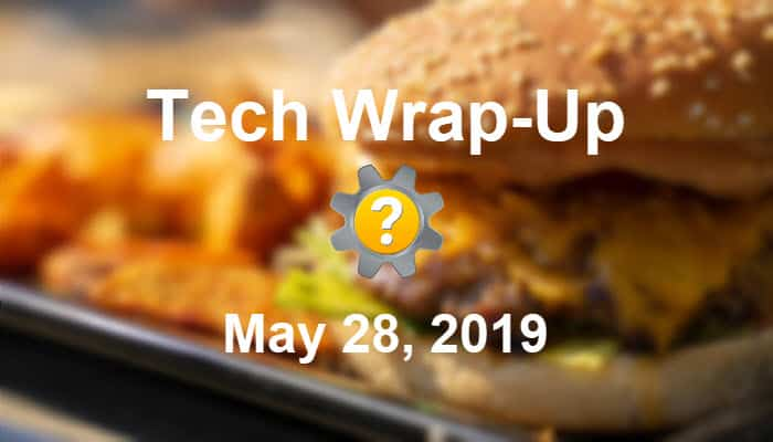 Tech Wrap-Up 5-28-2019