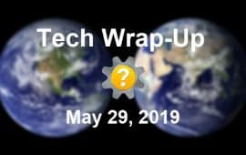Tech Wrap-Up 5-29-2019