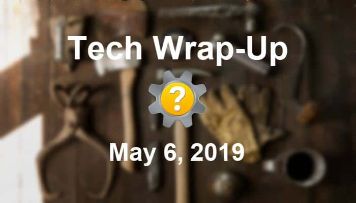 Tech Wrap-Up 5-6-2019
