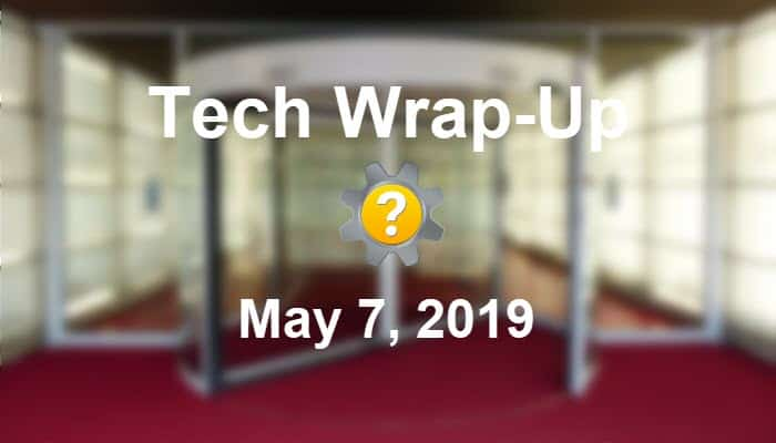 Tech Wrap-Up 5-7-2019
