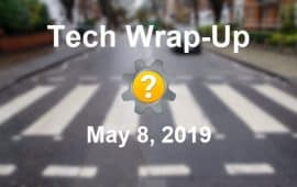 Tech Wrap-Up 5-8-2019
