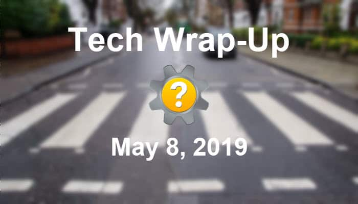 Tech Wrap-Up 5-8-2019